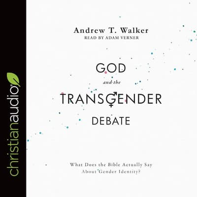 God and the Transgender Debate by Andrew T. Walker audiobook