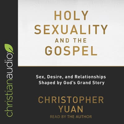 Holy Sexuality and the Gospel by Christopher Yuan audiobook