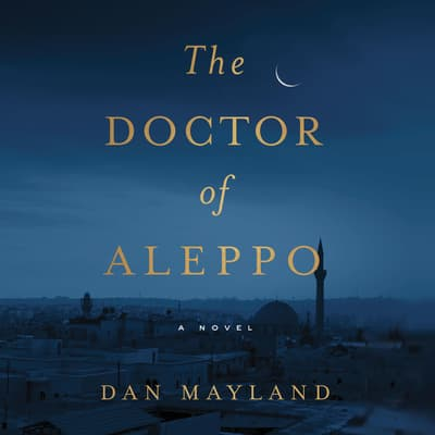 The Doctor of Aleppo by Dan Mayland audiobook