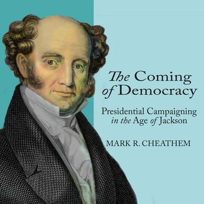 The Coming of Democracy by Mark R. Cheathem audiobook
