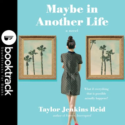 Maybe In Another Life - Booktrack Edition by Taylor Jenkins Reid audiobook