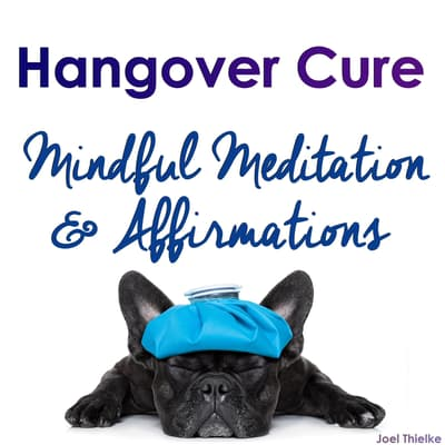 Hangover Cure - Mindful Meditation & Affirmations by Joel Thielke audiobook