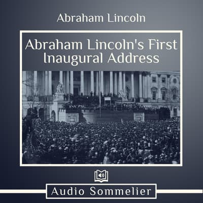 Abraham Lincoln's First Inaugural Address by Abraham Lincoln audiobook