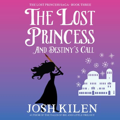 The Lost Princess and Destiny's Call by Josh Kilen audiobook