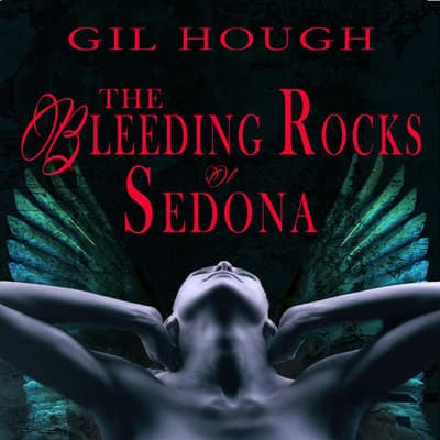 The Bleeding Rocks of Sedona by Gil Hough audiobook