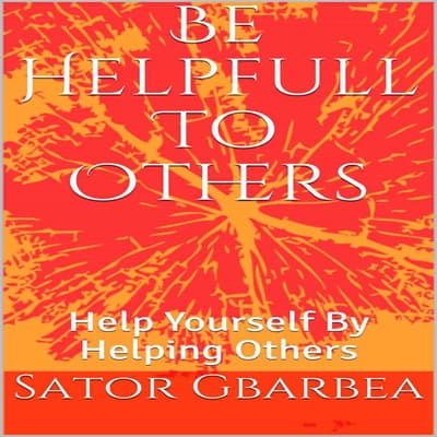 Be Helpful To Others by Sator Gbarbea audiobook