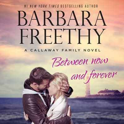 Between Now And Forever by Barbara Freethy audiobook