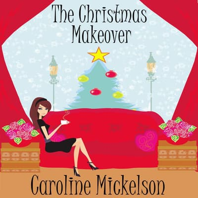 The Christmas Makeover by Caroline Mickelson audiobook
