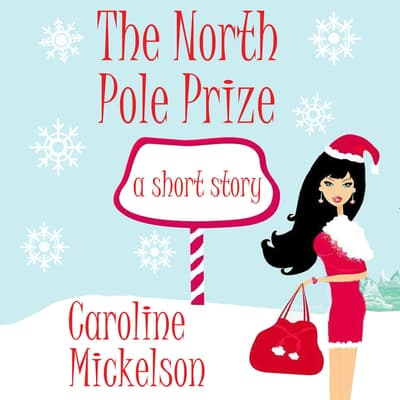 The North Pole Prize by Caroline Mickelson audiobook