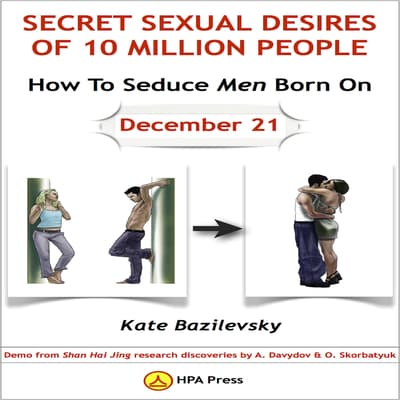 How to Seduce Men Born on December 21 or Secret Sexual Desires of 10 Million People by Kate Bazilevsky audiobook