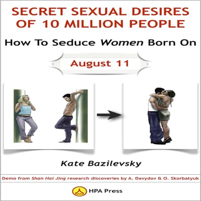 How To Seduce Women Born On August 11 Or Secret Sexual Desires of 10 Million People by Kate Bazilevsky audiobook
