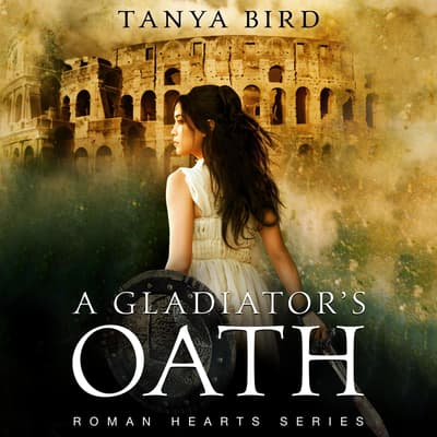 A Gladiator's Oath by Tanya Bird audiobook