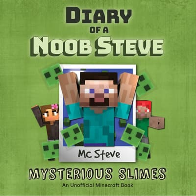 Diary Of A Minecraft Noob Steve Book 2: Mysterious Slimes by MC Steve audiobook