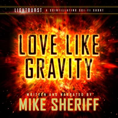 Lightburst: Love Like Gravity by Mike Sheriff audiobook