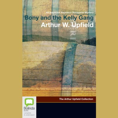 Bony and the Kelly Gang by Arthur W. Upfield audiobook