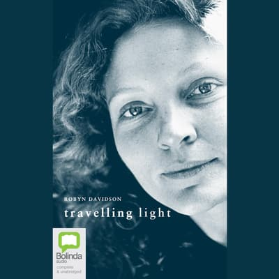 Travelling Light by Robyn Davidson audiobook