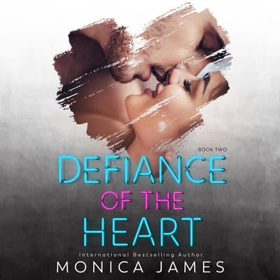 Defiance of the Heart by Monica James audiobook