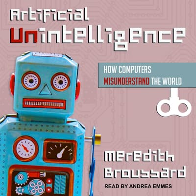 Artificial Unintelligence by Meredith Broussard audiobook
