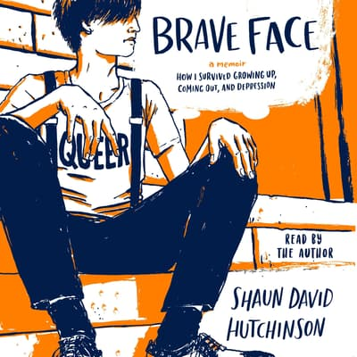 Brave Face by Shaun David Hutchinson audiobook