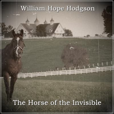 The Horse of the Invisible by William Hope Hodgson audiobook