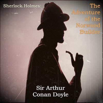 Sherlock Holmes: The Adventure of the Norwood Builder by Arthur Conan Doyle audiobook