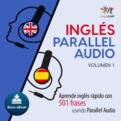 Ingls Parallel Audio  Aprende ingls rapido con 501 frases usando Parallel Audio - Volumen 1 by Lingo Jump audiobook