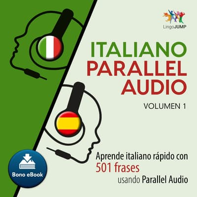 Italiano Parallel Audio  Aprende italiano rapido con 501 frases usando Parallel Audio - Volumen 1 by Lingo Jump audiobook