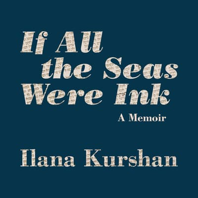 If All the Seas Were Ink by Ilana Kurshan audiobook