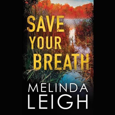 Save Your Breath by Melinda Leigh audiobook