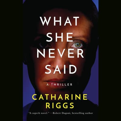 What She Never Said by Catharine Riggs audiobook