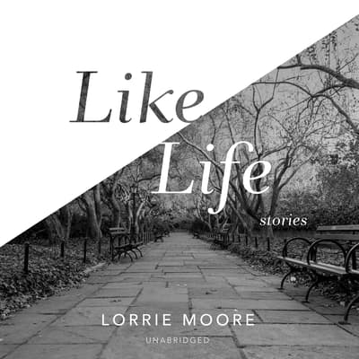Like Life by Lorrie Moore audiobook