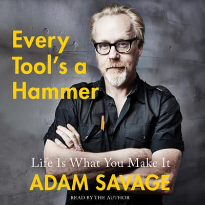 Every Tool's a Hammer by Adam Savage audiobook