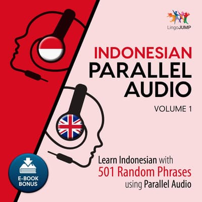 Indonesian Parallel Audio - Learn Indonesian with 501 Random Phrases using Parallel Audio - Volume 1 by Lingo Jump audiobook