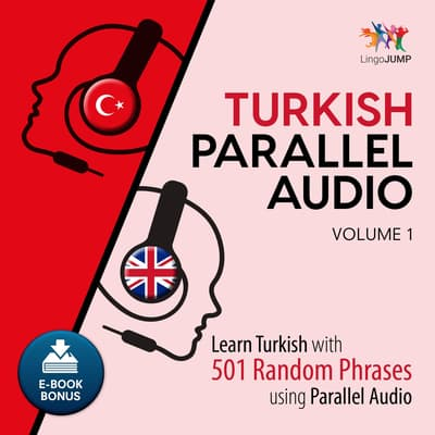Turkish Parallel Audio - Learn Turkish with 501 Random Phrases using Parallel Audio - Volume 1 by Lingo Jump audiobook