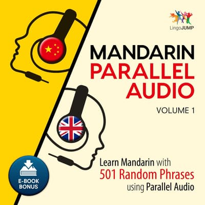 Mandarin Parallel Audio - Learn Mandarin with 501 Random Phrases using Parallel Audio - Volume 1 by Lingo Jump audiobook