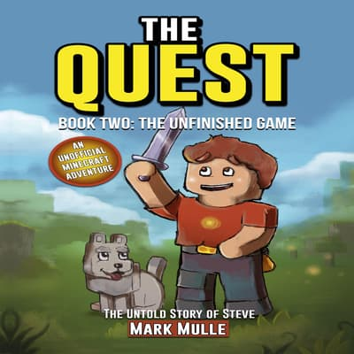 The Quest: The Untold Story of Steve, Book Two: The Unfinished Game by Mark Mulle audiobook