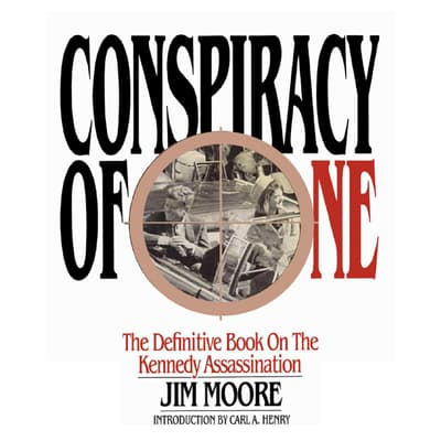 Conspiracy of One:  The Definitive Book on the Kennedy Assassination by Jim Moore audiobook