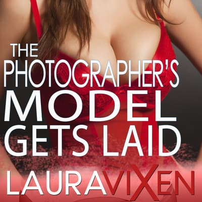 The Photographer's Model Gets Laid by Laura Vixen audiobook