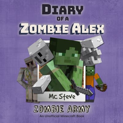 Diary Of A Minecraft Zombie Alex Book 2: Zombie Army by MC Steve audiobook