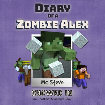 Diary Of A Minecraft Zombie Alex Book 3: Snowed In by MC Steve audiobook