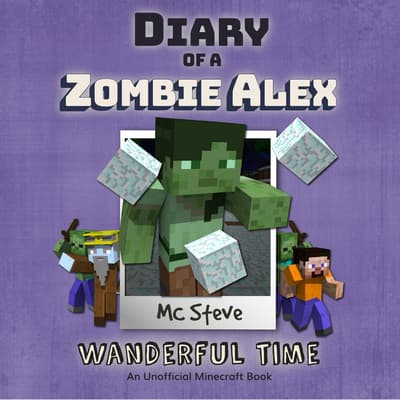 Diary Of A Minecraft Zombie Alex Book 4: Wanderful Time by MC Steve audiobook