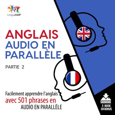 Anglais audio en parallle - Facilement apprendre l'anglais avec 501 phrases en audio en paralllle -Partie 2 by Lingo Jump audiobook