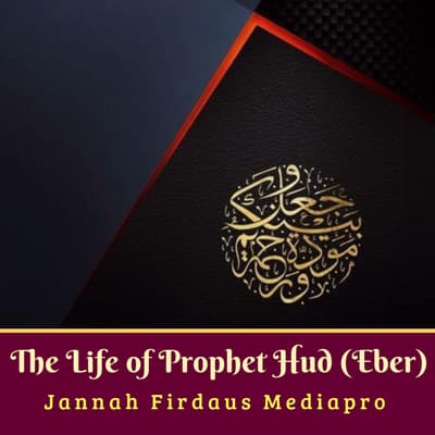 The Life of Prophet Hud (Eber) by  Jannah Firdaus Foundation audiobook