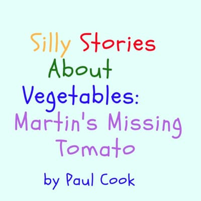 Silly Stories About Vegetables: Martin's Missing Tomato by Paul Cook audiobook