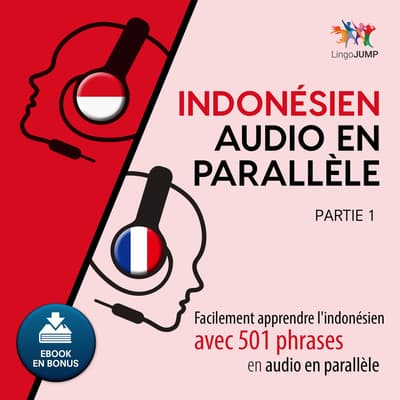 Indonsien audio en parallle - Facilement apprendre l'indonsienavec 501 phrases en audio en parallle - Partie 1 by Lingo Jump audiobook