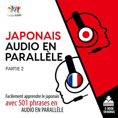 Japonais audio en parallle - Facilement apprendre lejaponaisavec 501 phrases en audio en parallle - Partie 2 by Lingo Jump audiobook
