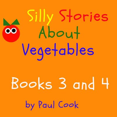 Silly Stories About Vegetables Books 3 and 4 by Paul Cook audiobook