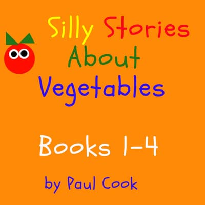 Silly Stories About Vegetables Books 1-4 by Paul Cook audiobook