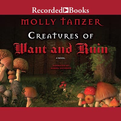 Creatures of Want and Ruin by Molly Tanzer audiobook