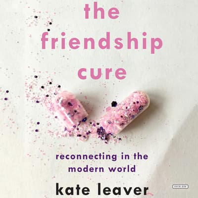 The Friendship Cure by Kate Leaver audiobook